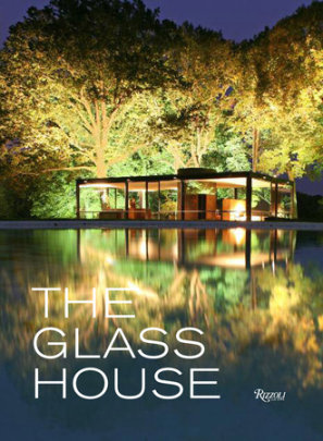 The Glass House - Foreword by Paul Goldberger, Text by Philip Johnson