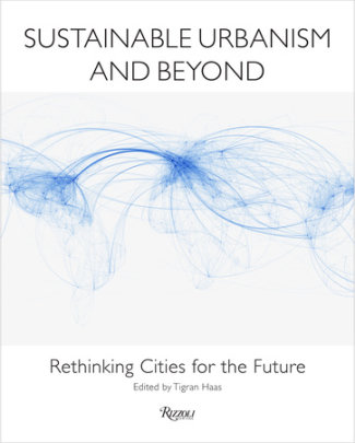 Sustainable Urbanism and Beyond - Edited by Tigran Haas