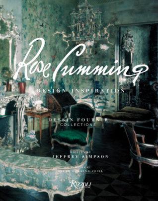 Rose Cumming: Design Inspirations - Author Jeffrey Simpson, Foreword by Sarah Cumming Cecil