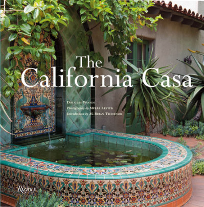 The California Casa - Author Douglas Woods, Photographs by Melba Levick, Introduction by M. Brian Tichenor