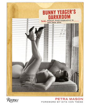 Bunny Yeager's Darkroom - Written by Petra Mason, Foreword by Dita Von Teese