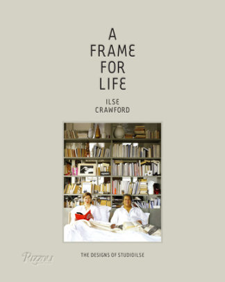 A Frame for Life - Written by Ilse Crawford and Edwin Heathcote