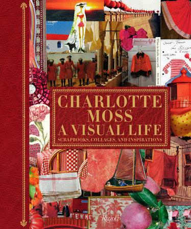 Charlotte Moss: A Visual Life