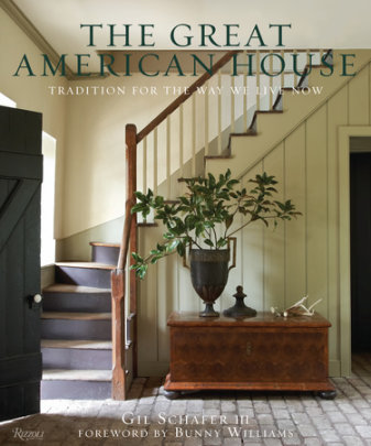 The Great American House - Written by Gil Schafer III, Foreword by Bunny Williams