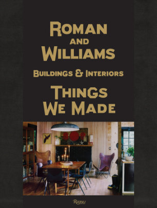 Roman And Williams Buildings and Interiors - Written by Stephen Alesch and Robin Standefer, Text by Jamie Brisick, Foreword by Ben Stiller