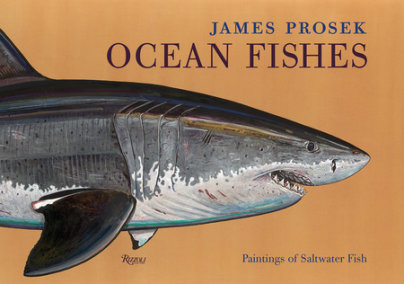 James Prosek: Ocean Fishes - Author James Prosek, Foreword by Peter Matthiessen, Contributions by Robert M. Peck and Christopher Riopelle