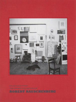 Selections from the Private Collection of Robert Rauschenberg - Author Robert Storr, Text by Mimi Thompson