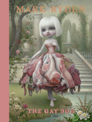 Mark Ryden: The Gay '90s - Author Amanda Erlanson, Introduction by Anthony Haden-Guest