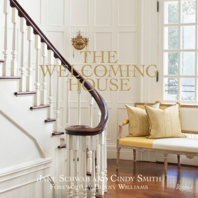 The Welcoming House - Written by Jane Schwab and Cindy Smith, Foreword by Bunny Williams