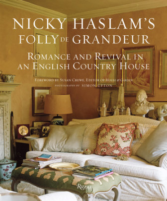 Nicky Haslam's Folly De Grandeur - Written by Nicky Haslam, Photographed by Simon Upton, Foreword by Susan Crewe