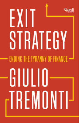 Exit Strategy: Ending the Tyranny of Finance - Written by Giulio Tremonti