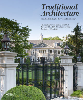 Traditional Architecture - Written by Alireza Sagharchi and Lucien Steil, Foreword by HRH The Prince of Wales, Preface by Leon Krier
