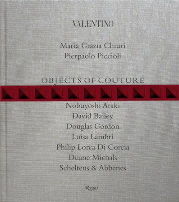 Valentino: Objects of Couture - Written by Maria Grazia Chiuri and Pierpaolo Piccioli, Contribution by Francesco Bonami and REM-Ruini e Mariotti