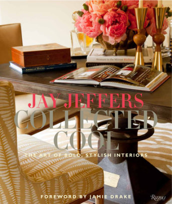 Jay Jeffers: Collected Cool - Written by Jay Jeffers and Alisa Carroll, Foreword by Jamie Drake, Photographed by Matthew Millman