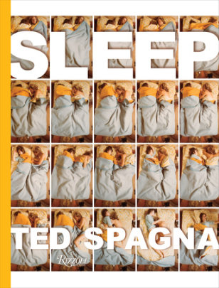 Sleep - Written by Ted Spagna, Foreword by Mary Ellen Mark, Edited by Delia Bonfilio and Ron Eldridge, Text by Allan Hobson, M.D.