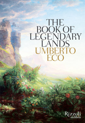The Book of Legendary Lands - Written by Umberto Eco