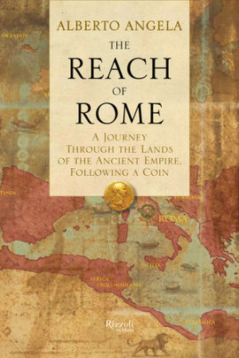 The Reach of Rome - Written by Alberto Angela, Translated by Gregory Conti