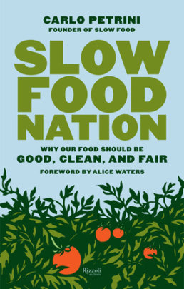 Slow Food Nation - Author Carlo Petrini, Foreword by Alice Waters, Translated by Clara Furlan and Jonathan Hunt
