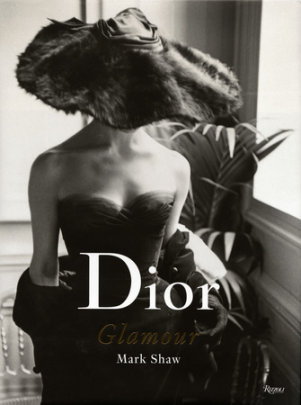 Dior Glamour - Photographs by Mark Shaw, Foreword by Lee Radziwill, Text by Natasha Fraser-Cavassoni, Contributions by Juliet Cuming