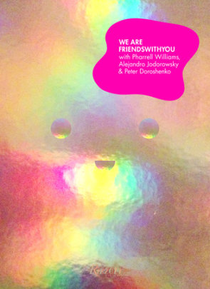 We Are FriendsWithYou - Author FriendsWithYou, Contributions by Pharrell Williams and Alejandro Jodorowsky, Introduction by Peter Doroshenko