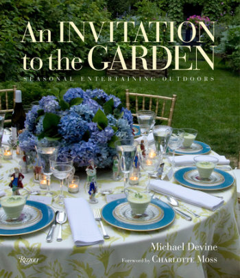An Invitation to the Garden - Author Michael Devine, Foreword by Charlotte Moss, Photographs by Michael Devine and John Gruen