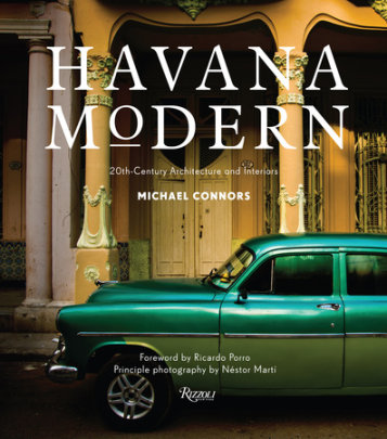 Havana Modern - Written by Michael Connors, Foreword by Ricardo Porro, Photographed by Nestor Marti