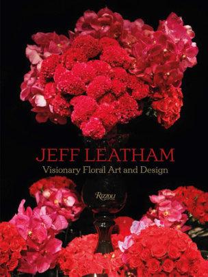 Jeff Leatham - Written by Jeff Leatham, Foreword by Nadja Swarovski