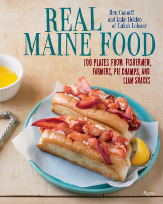 Real Maine Food - Written by Ben Conniff and Luke Holden, Photographed by Stacey Cramp