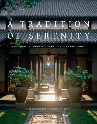A Tradition of Serenity: The Tropical Houses of Ong-ard Satrabhandhu - Author Ong-ard Satrabhandhu, Photographs by François Halard