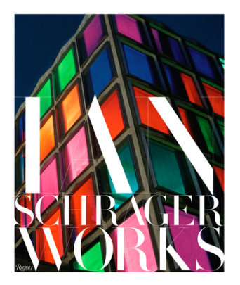 Ian Schrager: Works - Written by Ian Schrager, Contribution by Julian Schnabel and Philippe Starck and John Pawson