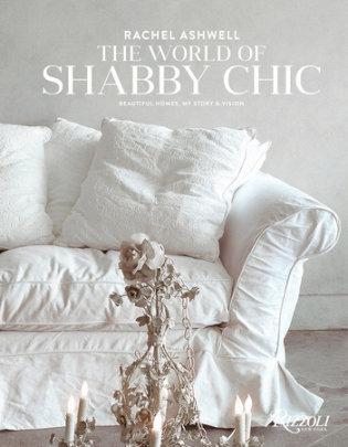 Rachel Ashwell The World of Shabby Chic - Author Rachel Ashwell