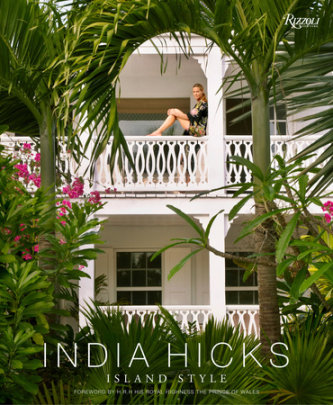 India Hicks: Island Style - Written by India Hicks, Foreword by HRH The Prince of Wales