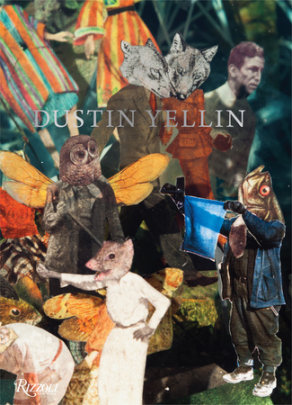 Dustin Yellin - Text by Alanna Heiss and Kenneth Goldsmith and Andrew Durbin