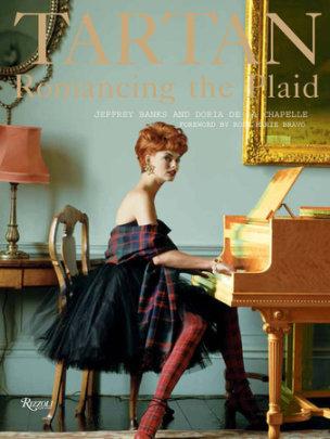 Tartan: Romancing the Plaid - Author Jeffrey Banks and Doria de la Chapelle, Foreword by Rose Marie Bravo