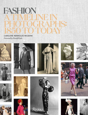 Fashion: A Timeline in Photographs - Written by Caroline Rennolds Milbank, Foreword by Harold Koda