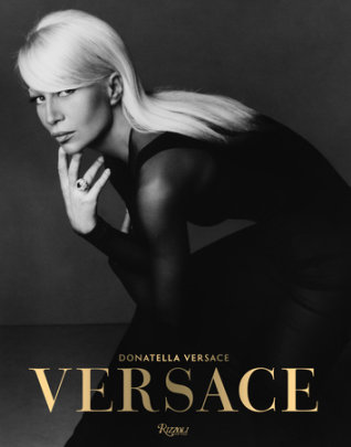 Versace - Written by Maria Luisa Frisa and Stefano Tonchi and Donatella Versace, Contribution by Ingrid Sischy and Tim Blanks