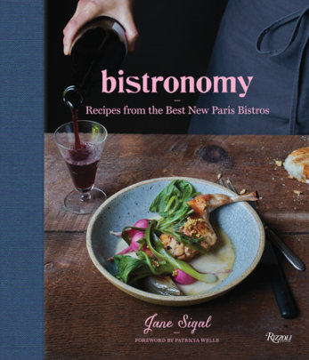Bistronomy - Written by Jane Sigal, Foreword by Patricia Wells, Photographed by Fredrika Stjarne