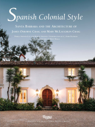 Spanish Colonial Style - Author Pamela Skewes-Cox and Robert Sweeney, Introduction by C. Ford Peatross, Photographs by Matt Walla, Contributions by Santa Barbara Historical Museum