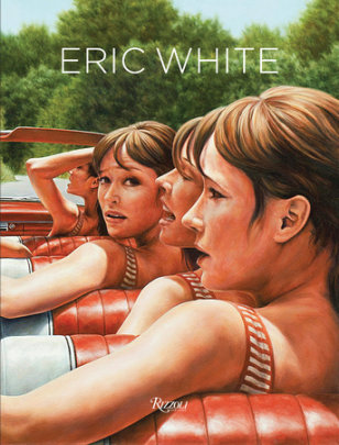 Eric White - Introduction by Anthony Haden-Guest, Contribution by Peter Coyote, Text by Robert Flynn Johnson and Daniel Rounds