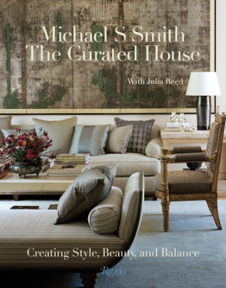 The Curated House - Written by Michael S. Smith, Contribution by Julia Reed