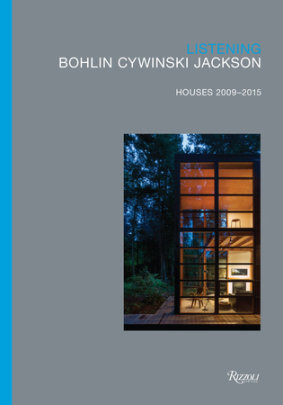 Listening: Bohlin Cywinski Jackson, Houses 2009-2015 - Foreword by Peter Bohlin, Contribution by Alexandra Lange and Michael Cadwell and Rick Joy