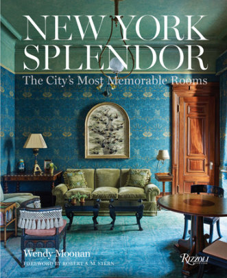 New York Splendor - Written by Wendy Moonan, Foreword by Robert A.M. Stern
