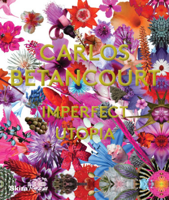 Carlos Betancourt - Edited by Petra Mason, Text by Robert Farris Thompson and Paul Laster, Foreword by Richard Blanco