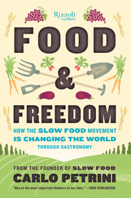 Food & Freedom - Written by Carlo Petrini, Translated by John Irving