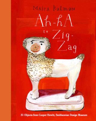 Ah-Ha to Zig-Zag - Written by Maira Kalman