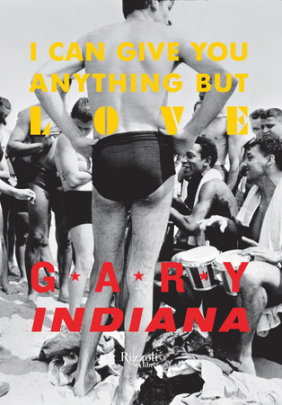 I Can Give You Anything But Love - Written by Gary Indiana