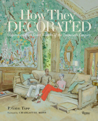 How They Decorated - Written by P. Gaye Tapp, Foreword by Charlotte Moss