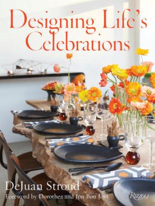 Designing Life's Celebrations - Author DeJuan Stroud, Foreword by Jon Bon Jovi and Dorothea Bon Jovi