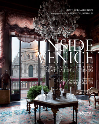 Inside Venice - Author Toto Bergamo Rossi, Photographs by Jean-François Jaussaud, Introduction by James Ivory, Foreword by Diane Von Furstenberg and Peter Marino