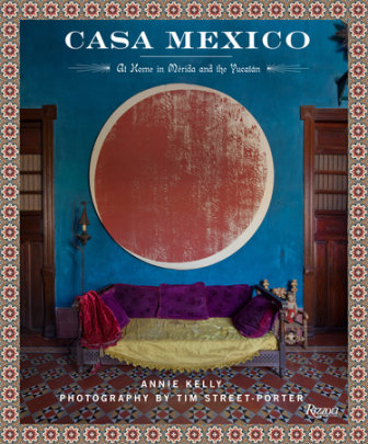 Casa Mexico - Written by Annie Kelly, Photographed by Tim Street-Porter